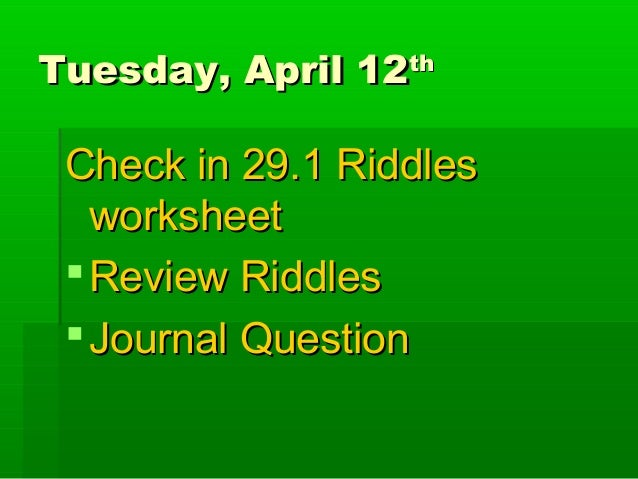 Tuesday, April 12th Check in 29.1 Riddles   worksheet  Review Riddles  Journal Question