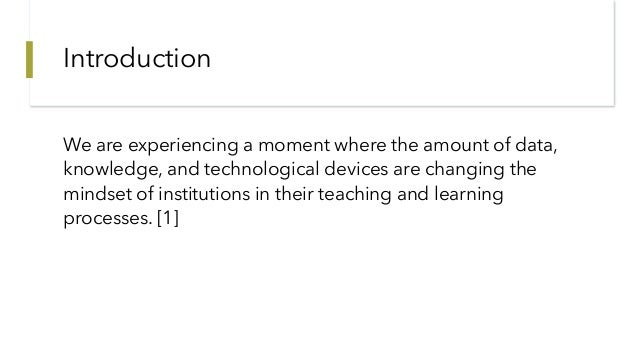 Introduction We are experiencing a moment where the amount of data, knowledge, and technological devices are changing the ...