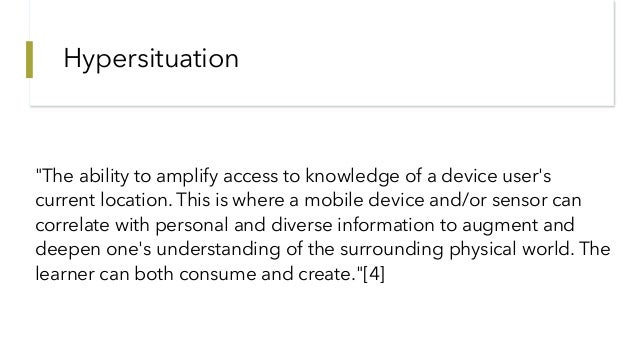 """Hypersituation """"The ability to amplify access to knowledge of a device user's current location. This is where a mobile dev..."""
