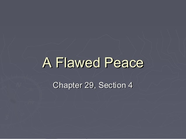 A Flawed PeaceA Flawed Peace Chapter 29, Section 4Chapter 29, Section 4