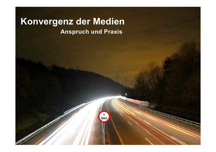 Konvergenz der Medien                Anspruch und Praxis                                 1                            Gbit...