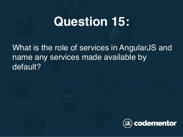 What is the role of services in AngularJS and name any services made available by default? Question 15: