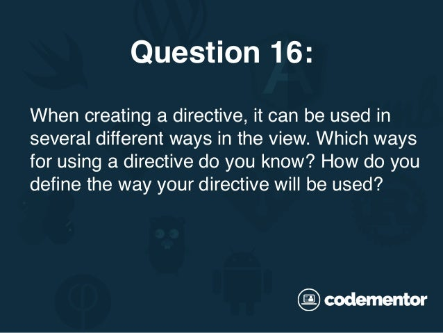 When creating a directive, it can be used in several different ways in the view. Which ways for using a directive do you k...