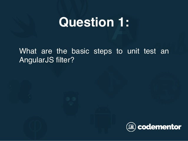 What are the basic steps to unit test an AngularJS filter? Question 1: