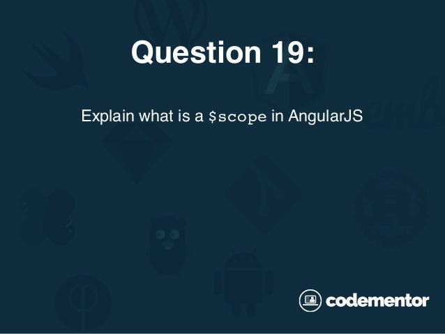 Explain what is a $scope in AngularJS Question 19: