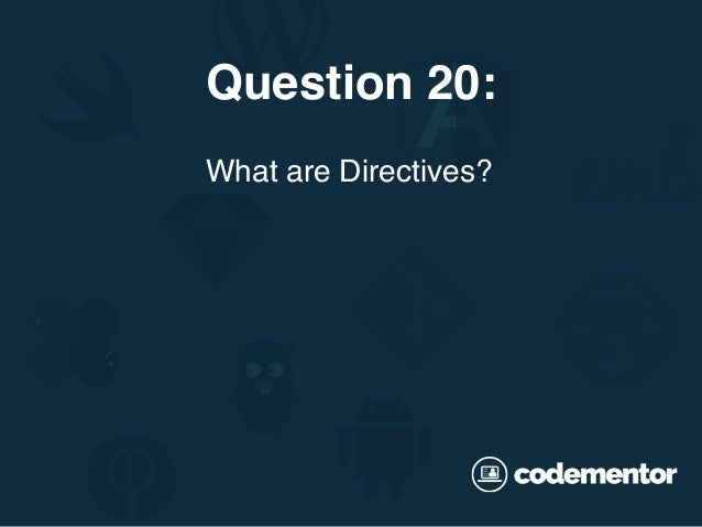 What are Directives? Question 20: