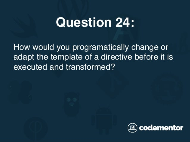 How would you programatically change or adapt the template of a directive before it is executed and transformed? Question ...