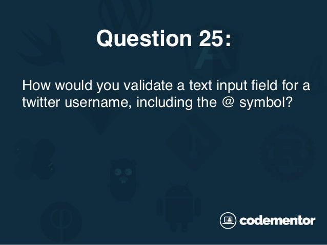 How would you validate a text input field for a twitter username, including the @ symbol? Question 25: