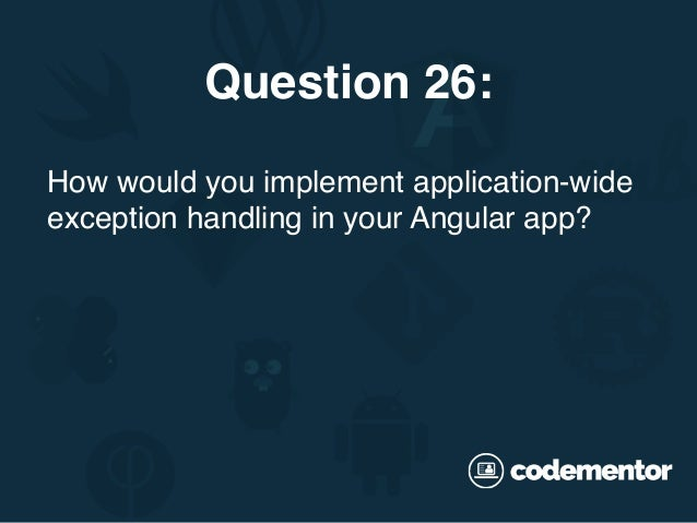 How would you implement application-wide exception handling in your Angular app? Question 26: