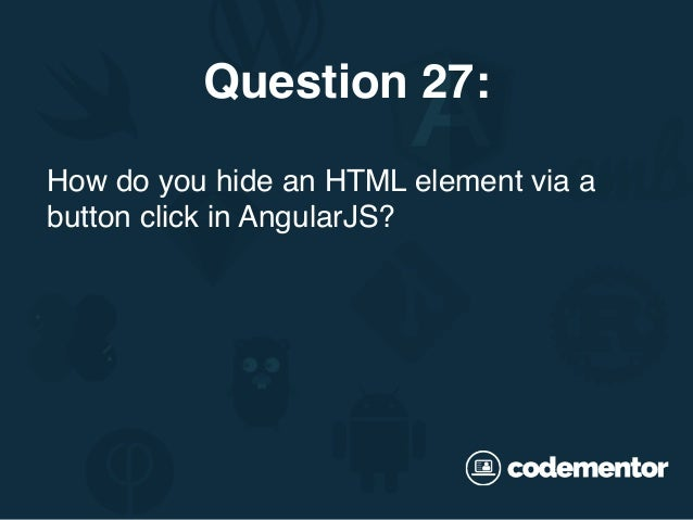 How do you hide an HTML element via a button click in AngularJS? Question 27: