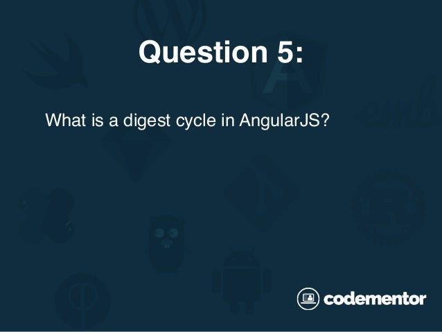 What is a digest cycle in AngularJS? Question 5: