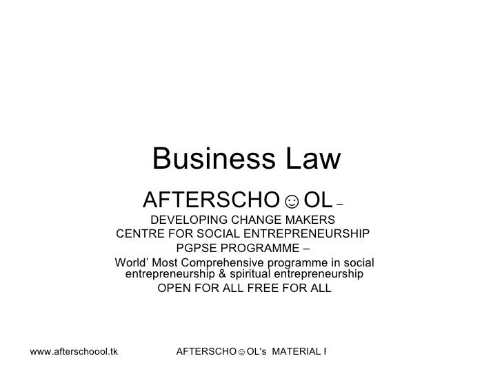 Business Law  AFTERSCHO☺OL  –  DEVELOPING CHANGE MAKERS  CENTRE FOR SOCIAL ENTREPRENEURSHIP  PGPSE PROGRAMME –  World' Mos...