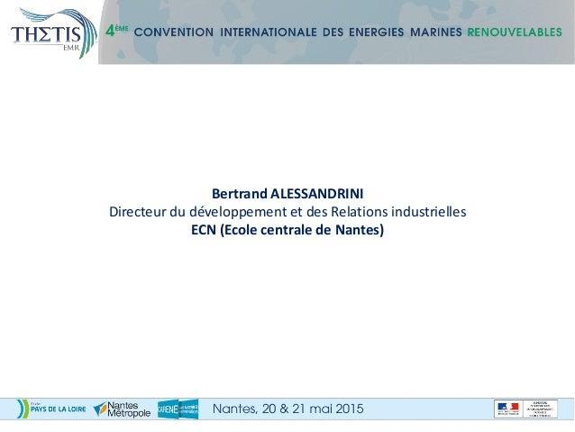 Bertrand ALESSANDRINI Directeur du développement et des Relations industrielles ECN (Ecole centrale de Nantes)