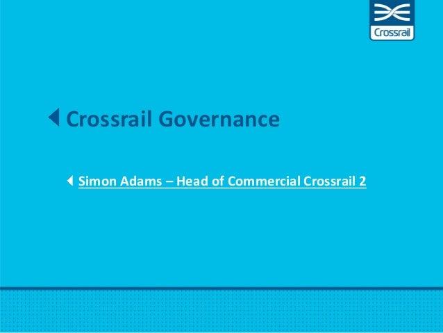 Crossrail Governance Simon Adams – Head of Commercial Crossrail 2