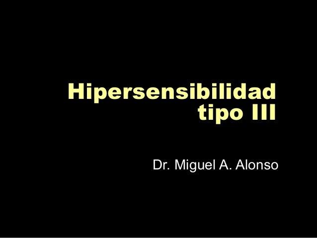 Hipersensibilidad tipo III Dr. Miguel A. Alonso