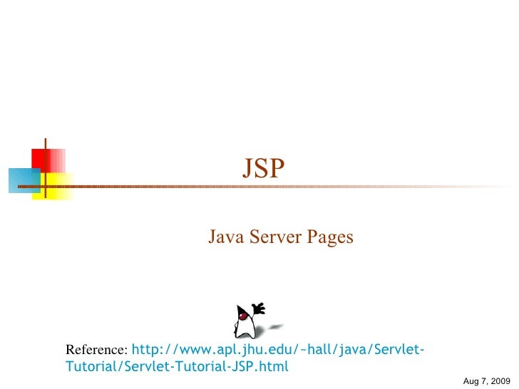 JSP Java Server Pages Reference:  http://www.apl.jhu.edu/~hall/java/Servlet-Tutorial/Servlet-Tutorial-JSP.html