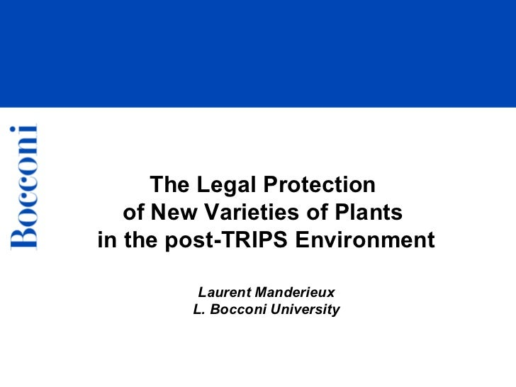 The Legal Protection  of New Varieties of Plants  in the post-TRIPS Environment Laurent Manderieux L. Bocconi University