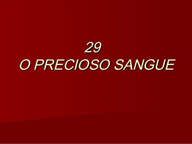 29 29  O PRECIOSO SANGUEO PRECIOSO SANGUE