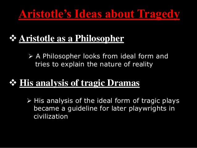 "how is aristotle's definition of a Aristotle's ideas about tragedy were based on this belief aristotle's definition of tragedy ""a tragedy is the imitation of an action that is serious and also."