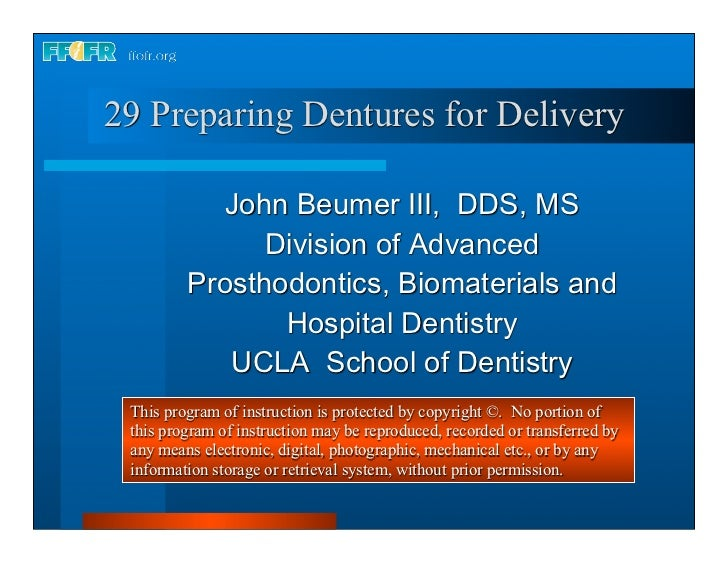 29 Preparing Dentures for Delivery This program of instruction is protected by copyright ©. No portion of this program of ...