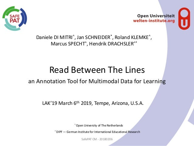Read Between The Lines Daniele DI MITRI^, Jan SCHNEIDER*, Roland KLEMKE^, Marcus SPECHT^, Hendrik DRACHSLER^* SafePAT CM -...
