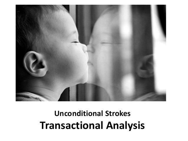 Unconditional Strokes Transactional Analysis