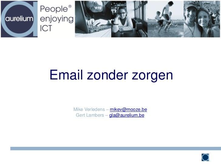 Email zonder zorgen   Mike Verledens – mikev@mooze.be    Gert Lambers – gla@aurelium.be