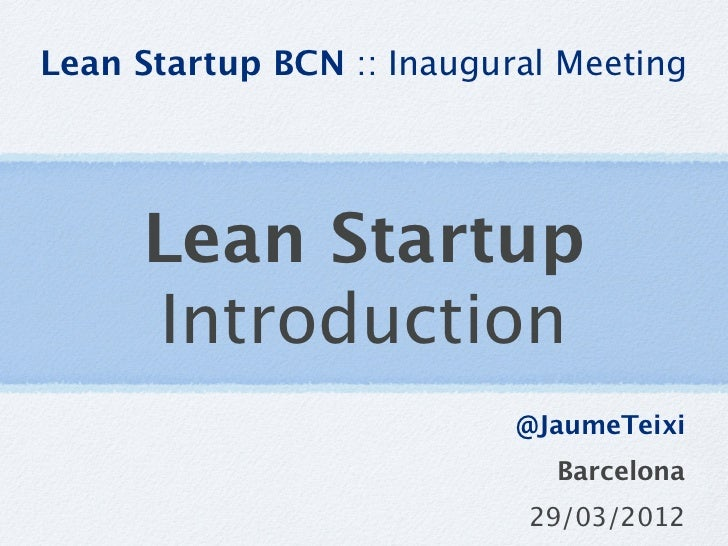 Lean Startup BCN :: Inaugural Meeting     Lean Startup     Introduction                           @JaumeTeixi             ...