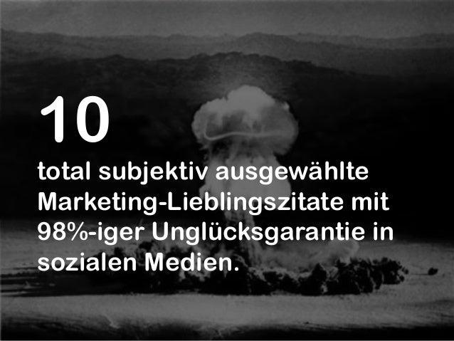 10total subjektiv ausgewählteMarketing-Lieblingszitate mit98%-iger Unglücksgarantie insozialen Medien.