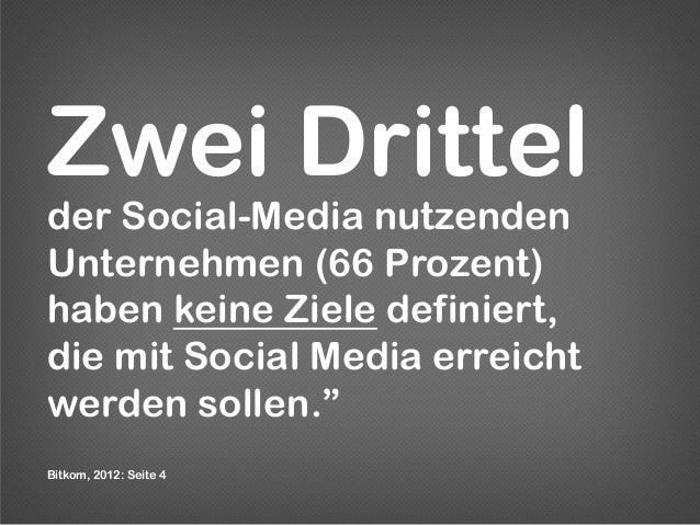 Zwei Prozentder Social Media nutzendenFirmen haben Kennzahlen zurEvaluierung ihres Erfolgesdefiniert. Bitkom, 2012: Seit...