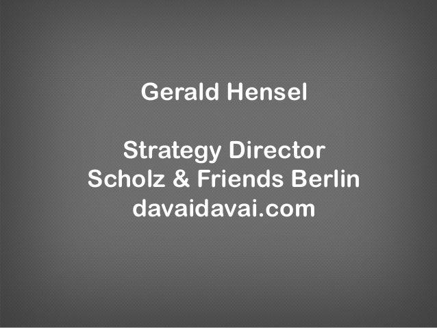 Gerald HenselStrategy DirectorScholz & Friends Berlindavaidavai.com