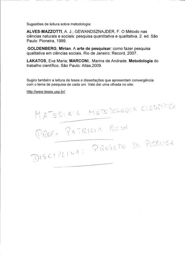 Sugestões de leitura sobre metodologia: ALVES-MAZZOTTI, A. J.; GEWANDSZNAJDER, F. O Método nas ciências naturais e sociais...