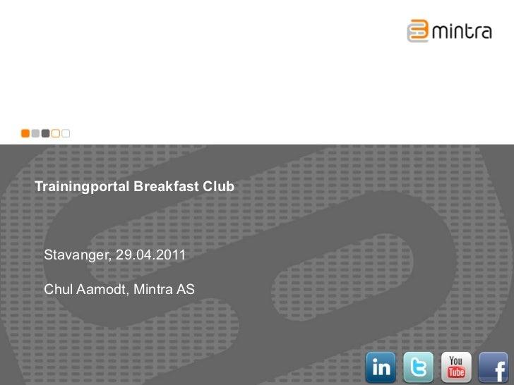 Trainingportal Breakfast Club Stavanger, 29.04.2011 Chul Aamodt, Mintra AS