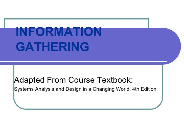 INFORMATION GATHERING Adapted From Course Textbook: Systems Analysis and Design in a Changing World, 4th Edition