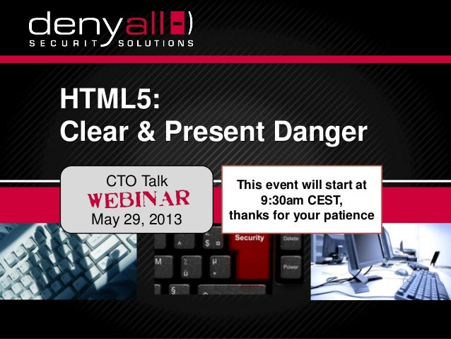 Securing & Accelerating Your Applications 6/7/2013 Deny All © 2012 16/7/2013 Deny All © 2013 1HTML5:Clear & Present Danger...