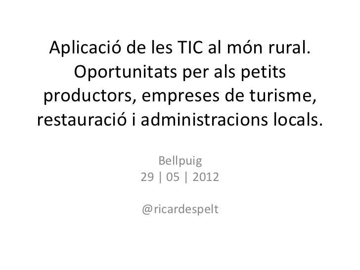 Aplicació de les TIC al món rural.     Oportunitats per als petits productors, empreses de turisme,restauració i administr...