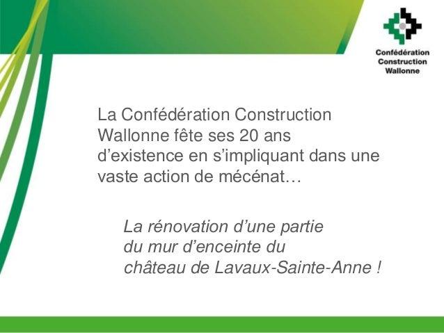 La Confédération Construction Wallonne fête ses 20 ans d'existence en s'impliquant dans une vaste action de mécénat… La ré...