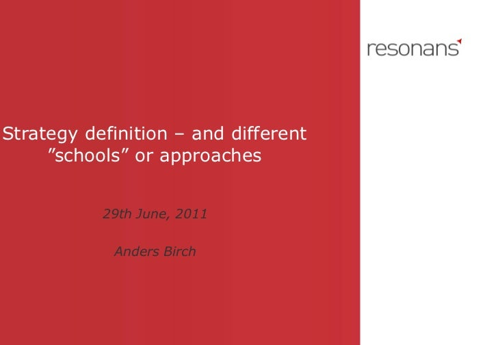 """Strategy definition – and different """"schools"""" or approaches 29th June, 2011 Anders Birch"""