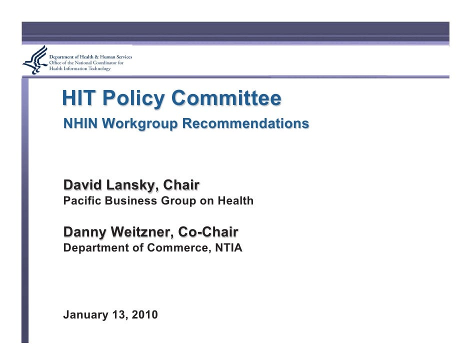 HIT Policy Committee NHIN Workgroup Recommendations    David Lansky, Chair Pacific Business Group on Health  Danny Weitzne...