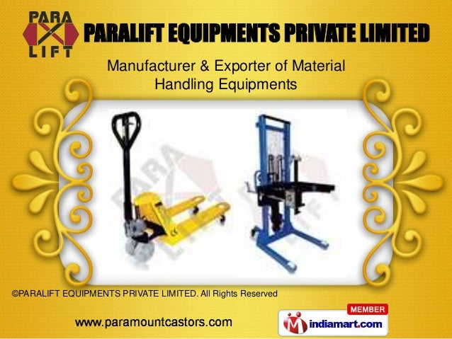 ©PARALIFT EQUIPMENTS PRIVATE LIMITED. All Rights Reserved Manufacturer & Exporter of Material Handling Equipments PARALIFT...