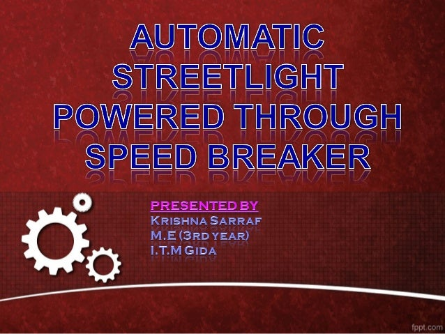 INTRODUCTION • Street light automation is quite common in these days , but generating the required energy through speed br...