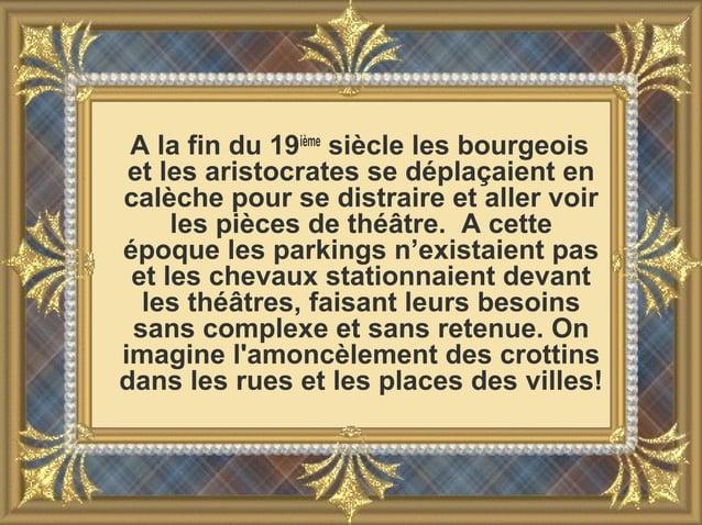 A la fin du 19ième siècle les bourgeois et les aristocrates se déplaçaient en calèche pour se distraire et aller voir les ...