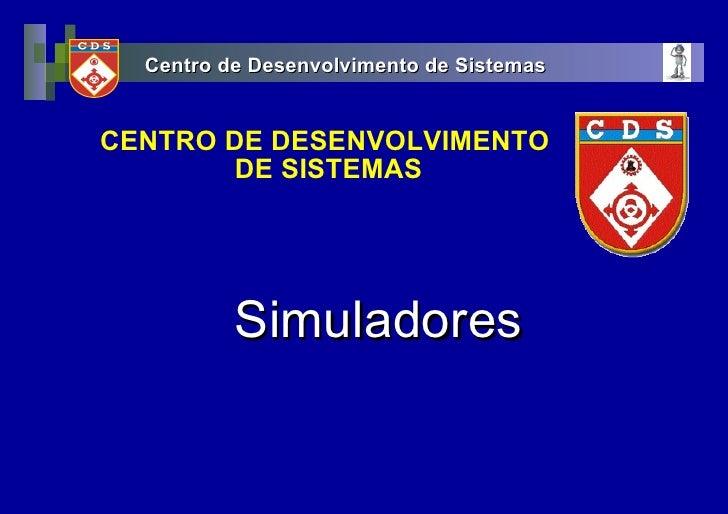 <ul>Simuladores </ul><ul>CENTRO DE DESENVOLVIMENTO  DE SISTEMAS </ul>