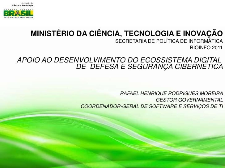 MINISTÉRIO DA CIÊNCIA, TECNOLOGIA E INOVAÇÃO<br />SECRETARIA DE POLÍTICA DE INFORMÁTICA<br />RIOINFO 2011<br />APOIO AO DE...