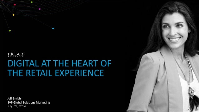 Jeff Smith EVP Global Solutions Marketing July 29, 2014 DIGITAL AT THE HEART OF THE RETAIL EXPERIENCE