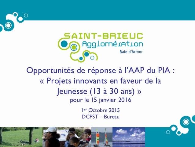 1 Opportunités de réponse à l'AAP du PIA: «Projets innovants en faveur de la Jeunesse(13 à 30 ans) » pour le 15 janvier...