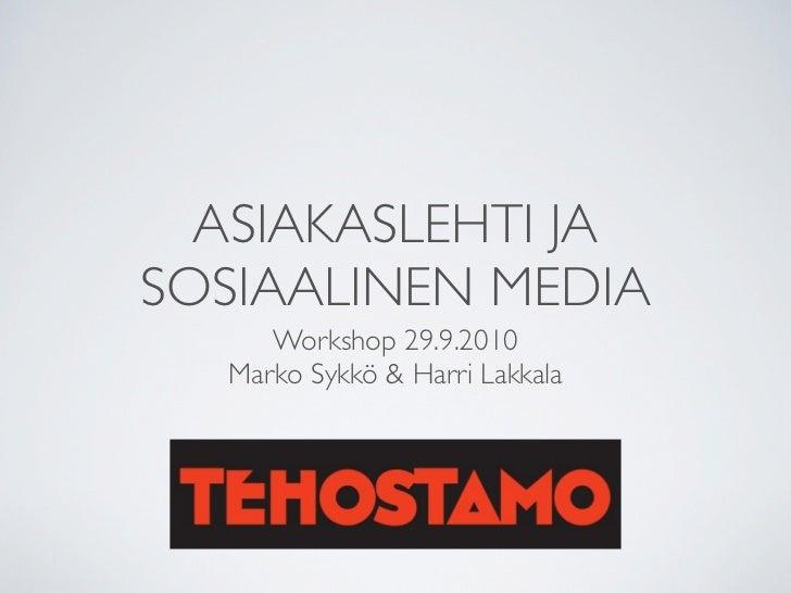 ASIAKASLEHTI JA SOSIAALINEN MEDIA      Workshop 29.9.2010   Marko Sykkö & Harri Lakkala