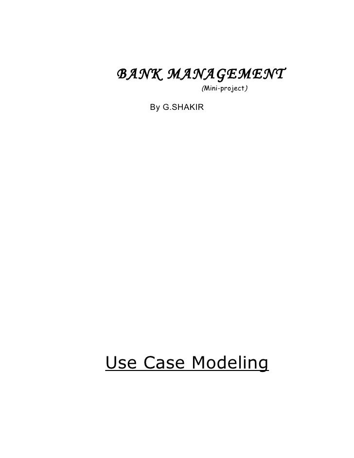 BANK MANAGEMENT               (Mini-project)      By G.SHAKIR     Use Case Modeling