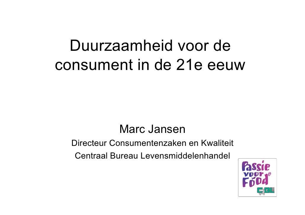 Duurzaamheid voor de consument in de 21e eeuw                Marc Jansen   Directeur Consumentenzaken en Kwaliteit    Cent...