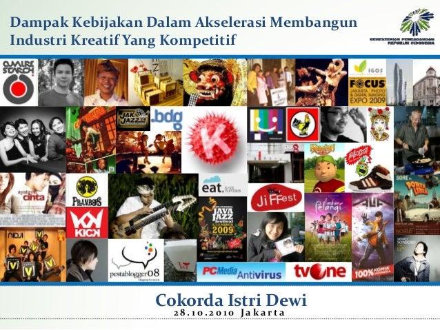 Dampak Kebijakan Dalam Akselerasi Membangun Industri Kreatif Yang Kompetitif Cokorda Istri Dewi 2 8 . 1 0 . 2 0 1 0 J a k ...